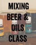Mixing Beer & Oils Class