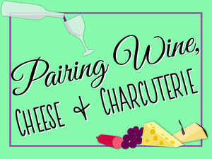 Pairing Wine, Cheese and Charcuterie