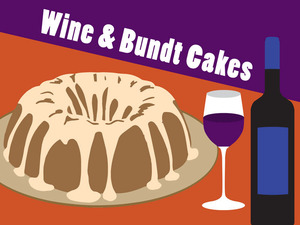 Wine and Bundt Cakes