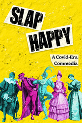 Slaphappy: A Covid-Era Commedia