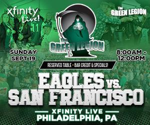 Green Legion Tailgate - Eagles v 49ers @ XFINITY LIVE!!